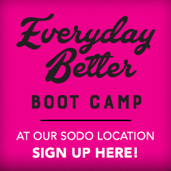 Everyday Better Boot Camp at SODO. Sign up!